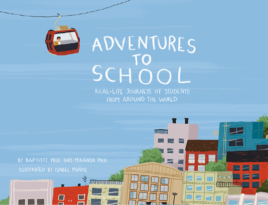 Book cover: Adventures to School by Baptiste and Miranda Paul, illustrated by Isabel Munoz.
