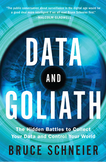 Book cover: Data and Goliath: The Hidden Battles to Collect Your Data and Control Your World, by Bruce Schneier