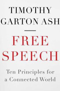 Book cover: Free Speech: Ten Principles for a Connected World, by Timothy Garton Ash